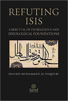 Refuting ISIS eBook: Shaykh Muhammad Al-Yaqoubi: Amazon.ca: Kindle Store