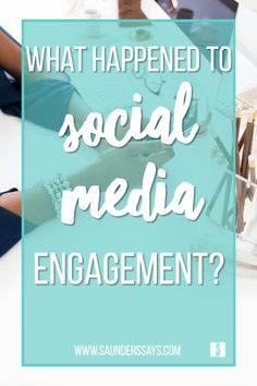 What Happened to #Socialmedia Engagement? // Saunders Says
