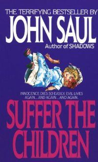 John Saul ~ Suffer the Children