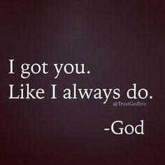 I got you. Like I always do.  -God