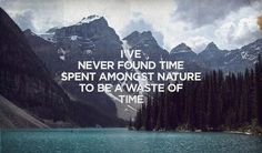 I have never found time spent with nature to be a waste of time