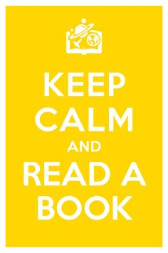 """Keep calm and read a book."""