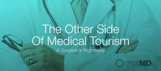 The Other Side Of Medical Tourism - A Surgeons Nightmare