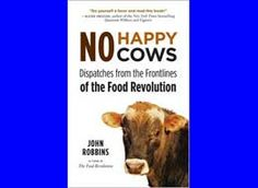 No Happy Cows Dispatches from the Frontline of the Food Revolution by John Robbins