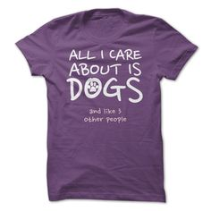All I Care About... Not only is this t-shirt remarkably accurate but buying it pays to hel feed shelter animals! Win win win.