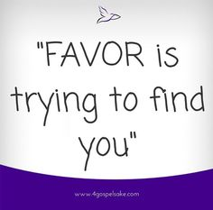 """""""Favor is trying to find you"""" -4GS"""