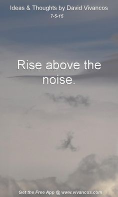 July 5th 2015 Rise above the noise. https://www.youtube.com/watch?v=Tfu2kIPrFxI