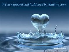 we are shaped by what we love