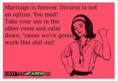 MARRIAGE HUMOR. OMG.  This is something my husband would and has said.  LOL!  I love it.  :)