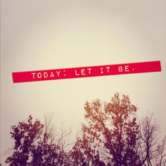 Today: Let It Be.