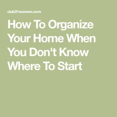 How To Organize Your Home When You Don't Know Where To Start