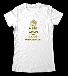 Keep Calm and Love Hedgehogs TShirt Printed on by keepcalmstore. $19.99, via Etsy.