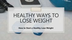 Healthy Ways to Lose Weight - How to Start a Healthy Lose Weight #LoseWeight #weightloss #fatloss