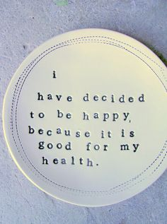 Be happy, be healthy...