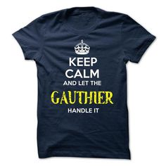 GAUTHIER - KEEP CALM AND LET THE GAUTHIER HANDLE IT - #shower gift #cool gift. BUY IT => https://www.sunfrog.com/Valentines/GAUTHIER--KEEP-CALM-AND-LET-THE-GAUTHIER-HANDLE-IT.html?68278