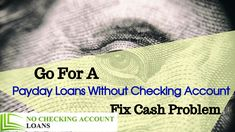 Go For A Payday Loans Without Checking Account – Fix Cash Problem #paydayloans #cash