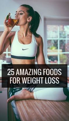 25 Amazing Foods For Weight Loss