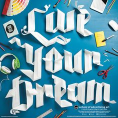 "Cut and folded paper type by Danielle Evans of Marmalade Bleue | ""Live Your Dream"" campaign for School of Advertising Art 