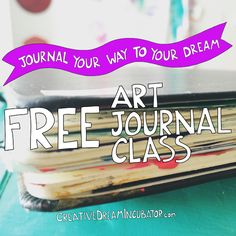 Free Art Journal Class: Journal your way to your dream!