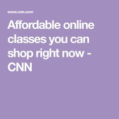 Affordable online classes you can shop right now - CNN