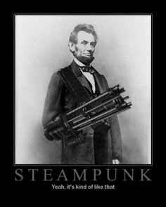 "Abe Lincoln ""Steampunk: Yeah, it's kindda like that!"" - the Anchor and the Bird: steampunk: a masculine post What Is Steampunk, Style Steampunk, Steampunk Fashion, Steampunk Couture, Steampunk Wedding, Steampunk Cafe, Steampunk Weapons, Steampunk Gadgets, Paul Dirac"