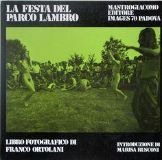 La festa del Parco Lambro.   Franco Ortolani  Mastrogiacomo Editore, 1978