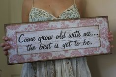 Come Grow old with Me - shabby chic sign. $23.00, via Etsy.