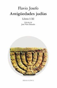 Antigüedades judías / Flavio Josefo ; edición de José Vara Donado - Torrejón de Ardoz, Madrid : Akal, D.L. 1997 - 2 v