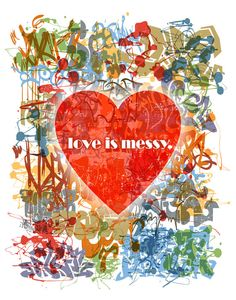 >>>>ETSY!!!<<<< ~ Love is Messy  11x14 Print Poster by HappyLittleGarden on Etsy, $18.00