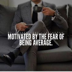 Motivated by the fear of being average  work until expensive becomes cheap  work until you no longer need to introduce yourself   #Business #Success #Uniquetouchinc