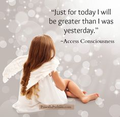 """Just for today I will be greater than I was yesterday."" ~Access Consciousness  #achieveinnerpeace #ilovequotes #find_inner_peace"