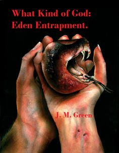 What Kind of God:  Eden Entrapment.  by J. M. Green   .  click to read.