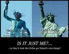 Helios, worshipped as the Sun God and Lady Liberty, the similarity is unmistakable.