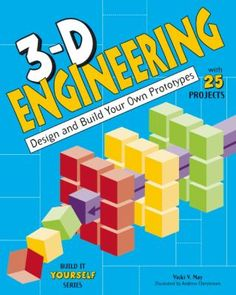 3-D Engineering: Design and Build Your Own Prototyples