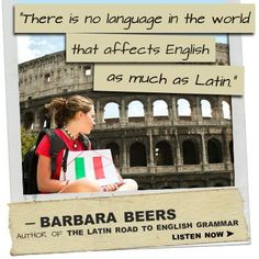 """There is no language in the world that affects English as much as Latin.""    What can a dead language do for your child? According to Barbara Beers, author of The Latin Road to English Grammar, more than you might think!"