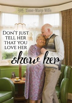 Don't just tell her that you love her, show her.