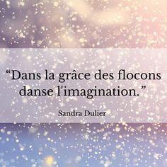 Dans la grâce des flocons... Sandra Dulier - Citation - French quote - Hiver.