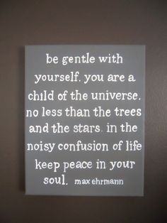 A personal favorite from my Etsy shop https://www.etsy.com/listing/104383255/be-gentle-with-yourself-by-max-ehrmann
