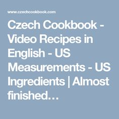Czech Cookbook - Video Recipes in English - US Measurements - US Ingredients | Almost finished…