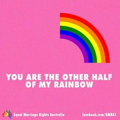 You are the other half of my rainbow