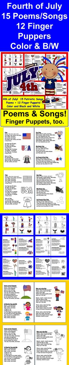 $ Fourth of July Songs & Poems & Finger Puppets   ★ 2 versions of each Fourth of July Independence Day song/poem  ★ Color & B/W  ★ 12 Fourth of July Independence Day finger puppets color and black and white  ★ 15 Fourth of July Independence Day Patriotic Songs/Poems at a variety of levels to sing to popular children's songs.   ★ Poems all are decorated with Fourth of July Independence Day Patriotic clipart.  ★ Make a Fourth of July Independence Day Patriotic Booklet for your stud