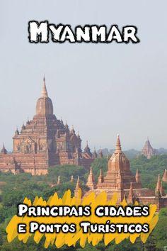 Quais são as principais cidades e pontos turísticos em Myanmar? Confira as dicas de lugares e atrações para visitar em Yangon, Mandalay e Bagan.