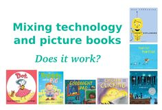 Technology and picture books? Happy bedfellows or the stuff of nightmares?