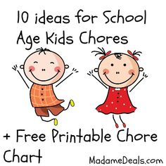 Free Printable Chore Charts: 10 ideas for School Age Kid Chores  http://madamedeals.com/free-printable-chore-charts-10-ideas-school-age-kid-chores/
