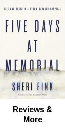 Five days at Memorial : life and death in a storm -ravaged hospital. In the tradition of the best investigative journalism, physician and reporter Sheri Fink reconstructs 5 days at Memorial Medical Center and draws the reader into the lives of those who struggled mightily to survive and to maintain life amid chaos.