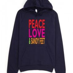 Peace Love and Sandy Feet California Fleece Pullover Hoodie