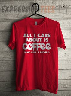 Men's All I Care About is Coffee Shirt Unisex Adult Coffee Addict T-Shirt #1431 by Expression Tees Trending Clothing / Apparel USA Seller