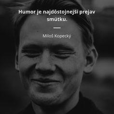Humor je najdôstojnejší prejav smútku. - Miloš Kopecký #smútok Oscar Wilde, My Journal, Humor, Love, Fictional Characters, Amor, Humour, Funny Photos, Fantasy Characters