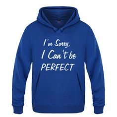 I'm sorry I can't be Perfect hoodie for men XXXL sweatshirts with sayings