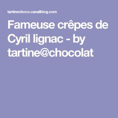 Fameuse crêpes de Cyril lignac - by tartine@chocolat